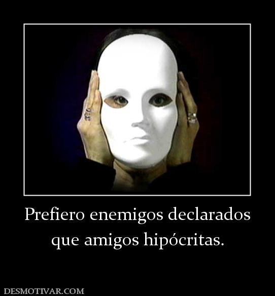 119862_prefiero-enemigos-declarados-que-amigos-hipocritas