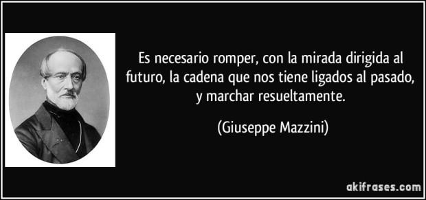 frase-es-necesario-romper-con-la-mirada-dirigida-al-futuro-la-cadena-que-nos-tiene-ligados-al-pasado-y-giuseppe-mazzini-186630