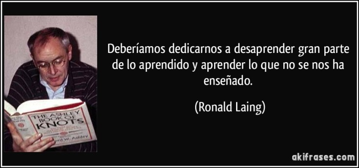 frase-deberiamos-dedicarnos-a-desaprender-gran-parte-de-lo-aprendido-y-aprender-lo-que-no-se-nos-ha-ronald-laing-198785