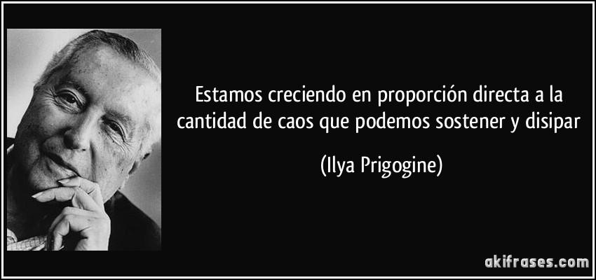 frase-estamos-creciendo-en-proporcion-directa-a-la-cantidad-de-caos-que-podemos-sostener-y-disipar-ilya-prigogine-126700